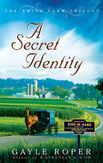 A Secret Identity - The Amish Farm Trilogy- Book 2 by Gayle Roper