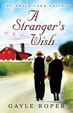 A Stranger's Wish- Book 1- The Amish Farm Trilogy by Gayle Roper